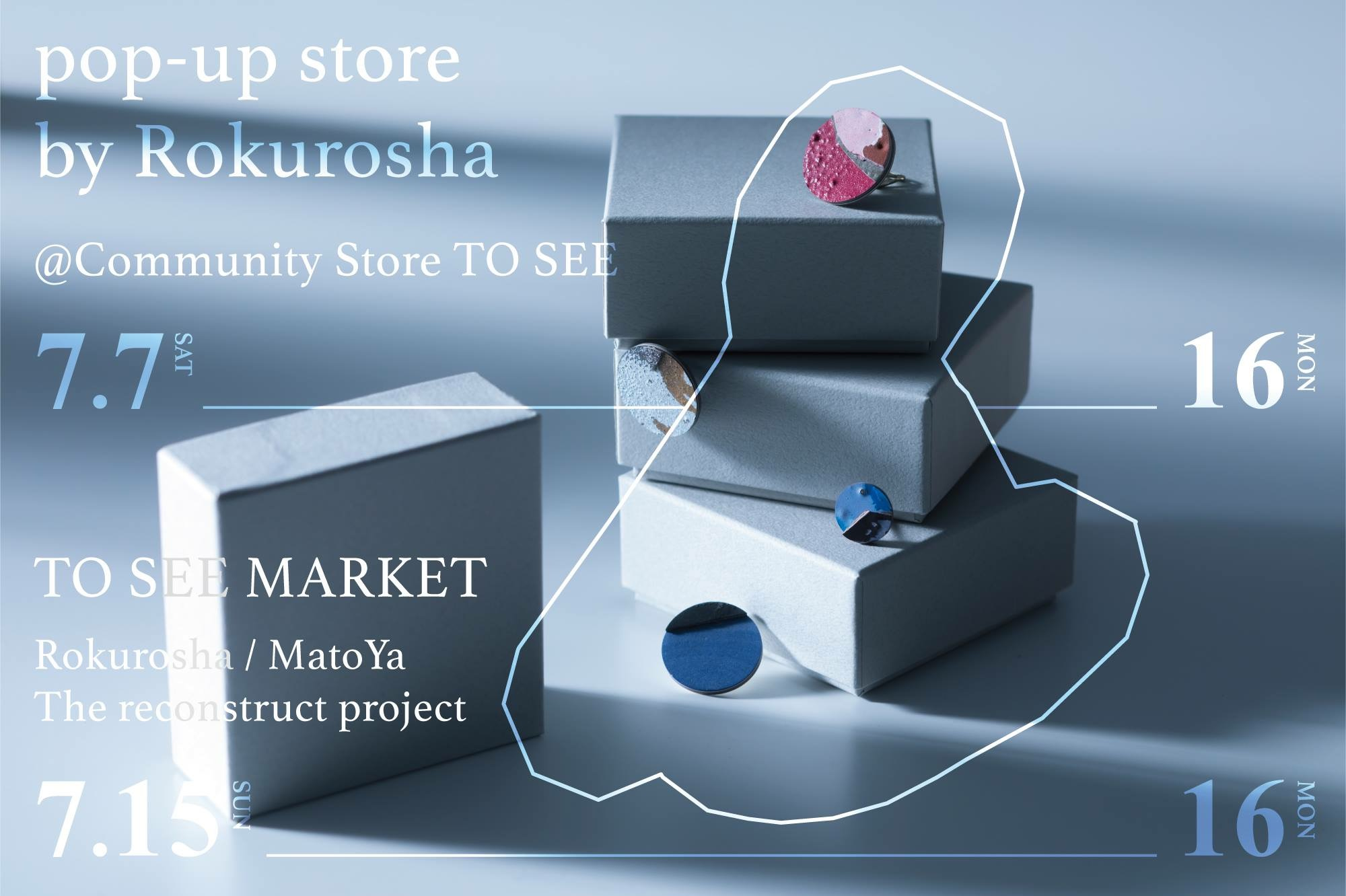 企画展《TO SEE Archive:07》<br>Rokurosha Pop-up Store